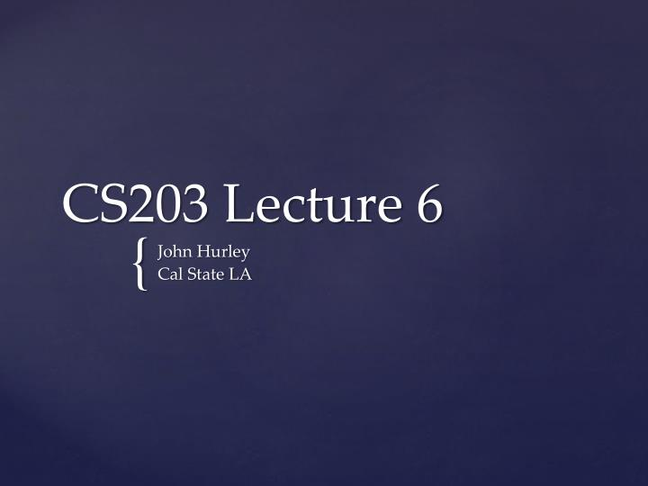Cs203 lecture 6