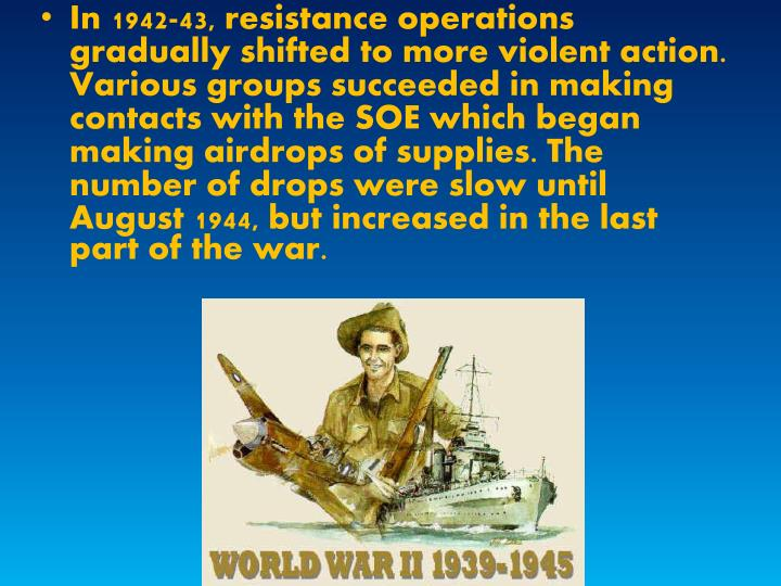 In 1942-43, resistance operations gradually shifted to more violent action