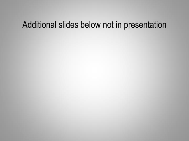 Additional slides below not in presentation