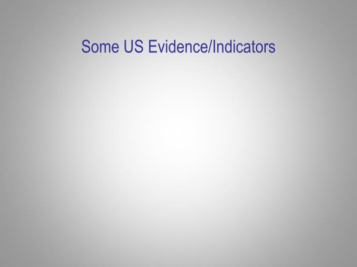 Some US Evidence/Indicators