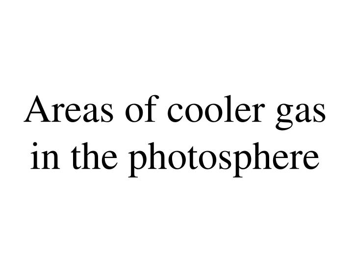 Areas of cooler gas in the photosphere