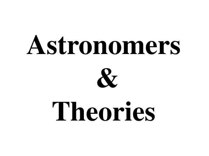 Astronomers theories