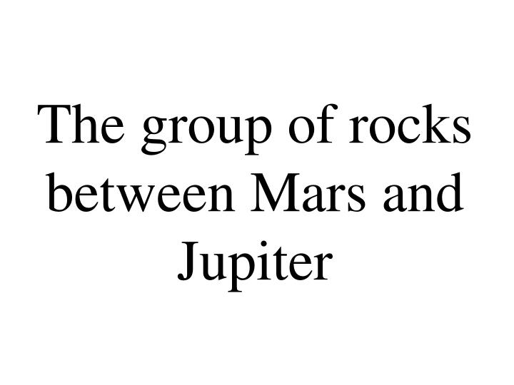 The group of rocks between Mars and Jupiter