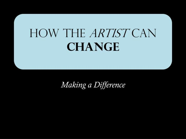 How the artist can change