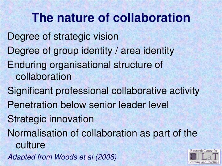 nature and benefits of collaboration However, with the increasingly global distribution and mobile nature of business, including integrated value chains in  gaining the benefits of collaboration.