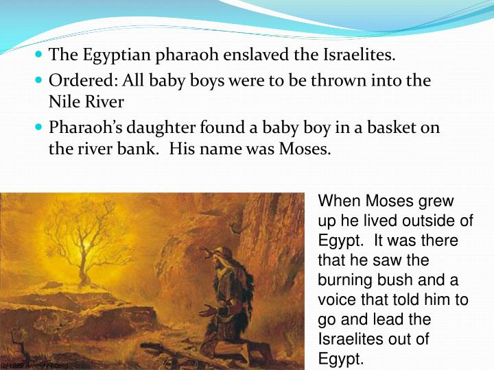 The Egyptian pharaoh enslaved the Israelites.