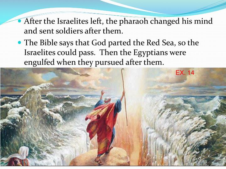 After the Israelites left, the pharaoh changed his mind and sent soldiers after them.