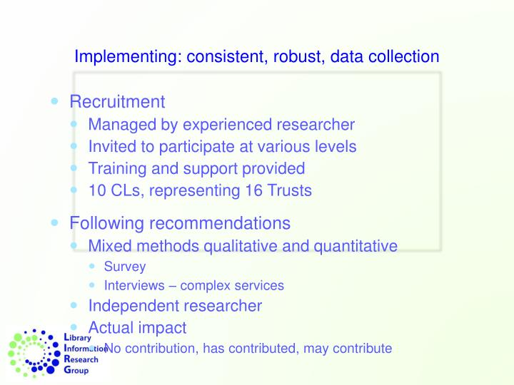 Implementing: consistent, robust, data collection