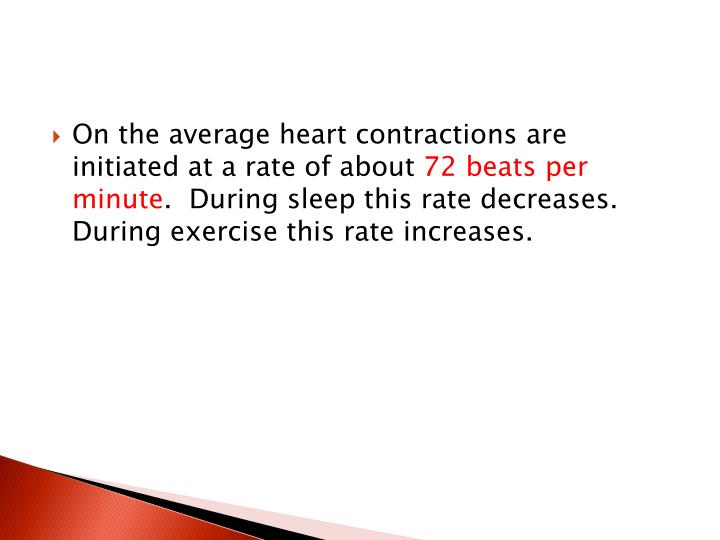 On the average heart contractions are initiated at a rate of about