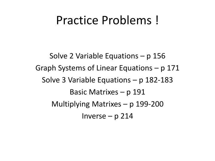 Practice Problems !