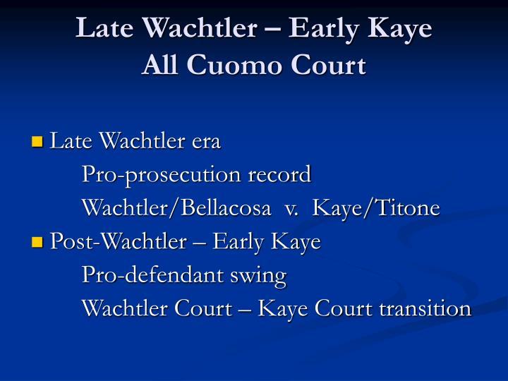 Late Wachtler – Early Kaye