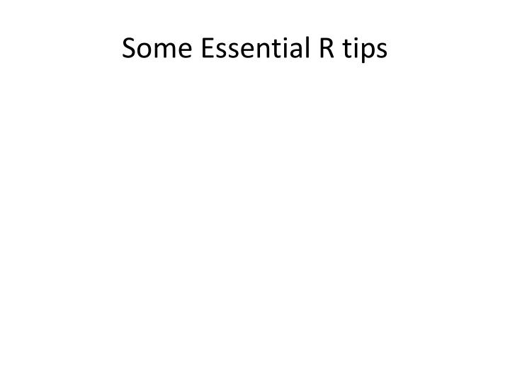 Some Essential R tips