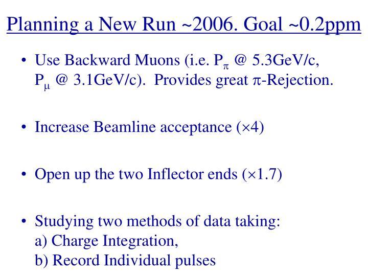 Planning a New Run ~2006. Goal ~0.2ppm