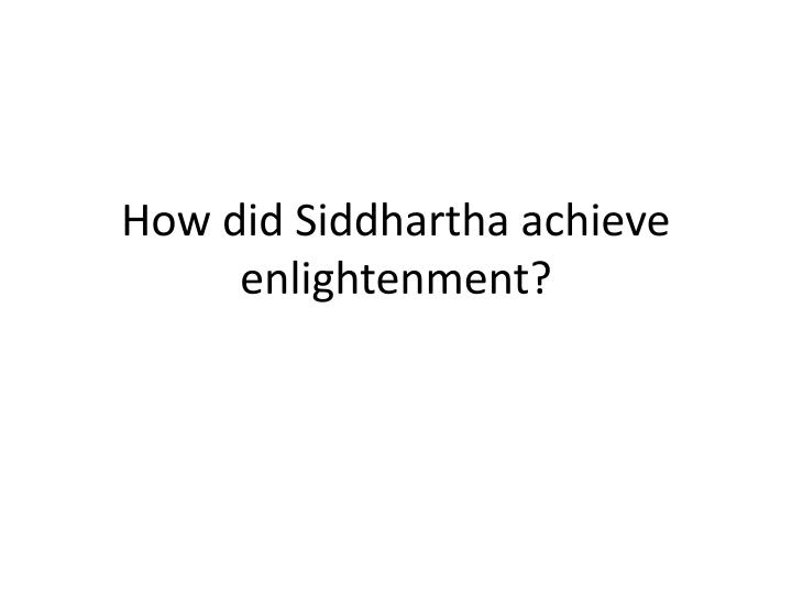 How did Siddhartha achieve enlightenment?
