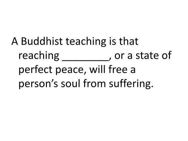 A Buddhist teaching is that reaching ________, or a state of perfect peace, will free a person's soul from suffering.