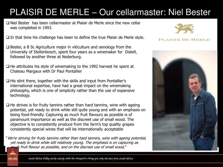 PLAISIR DE MERLE – Our cellarmaster: Niel Bester