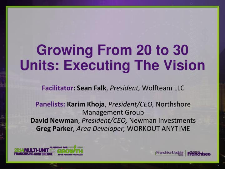 Growing from 20 to 30 units executing the vision