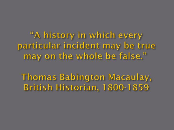 """A history in which every particular incident may be true may on the whole be false."""