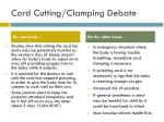cord cutting clamping debate