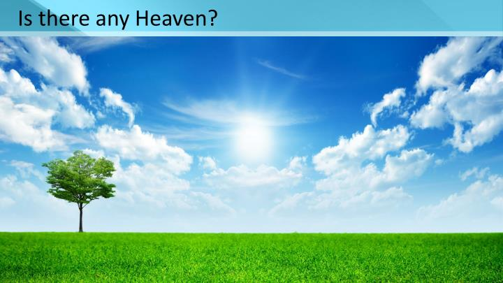 Is there any Heaven?