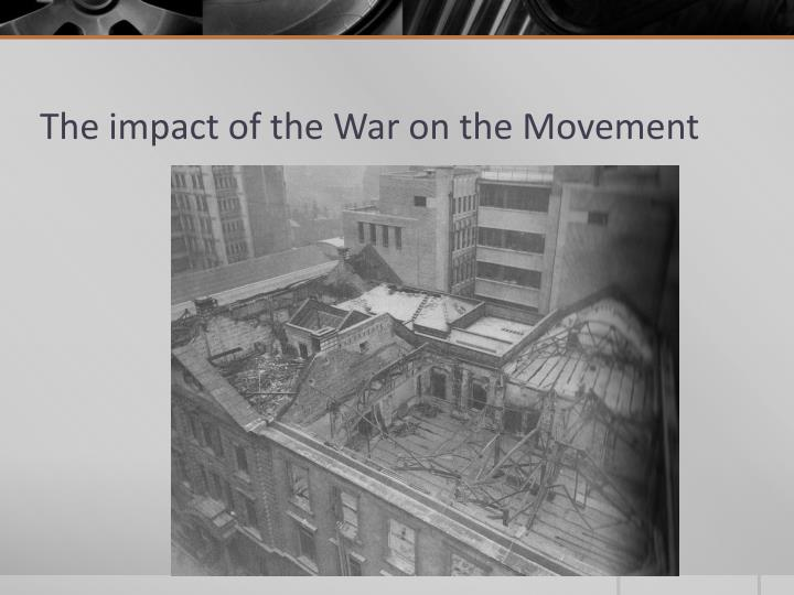 The impact of the War on the Movement