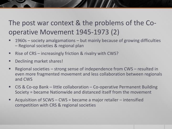 The post war context & the problems of the Co-operative Movement
