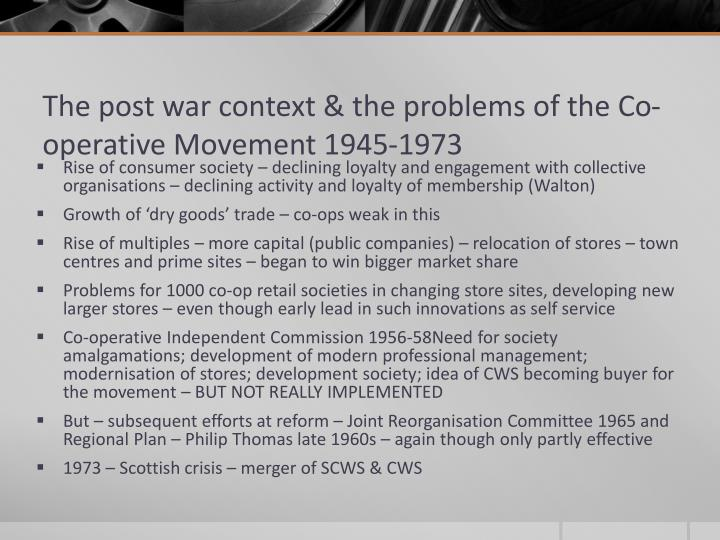 The post war context the problems of the co operative movement 1945 1973