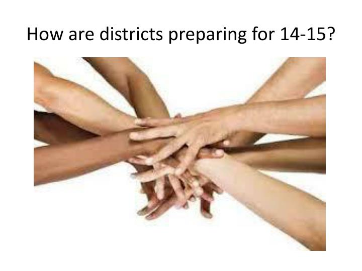 How are districts preparing for 14-15?