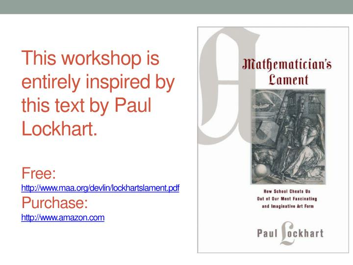 This workshop is entirely inspired by this text by Paul Lockhart.