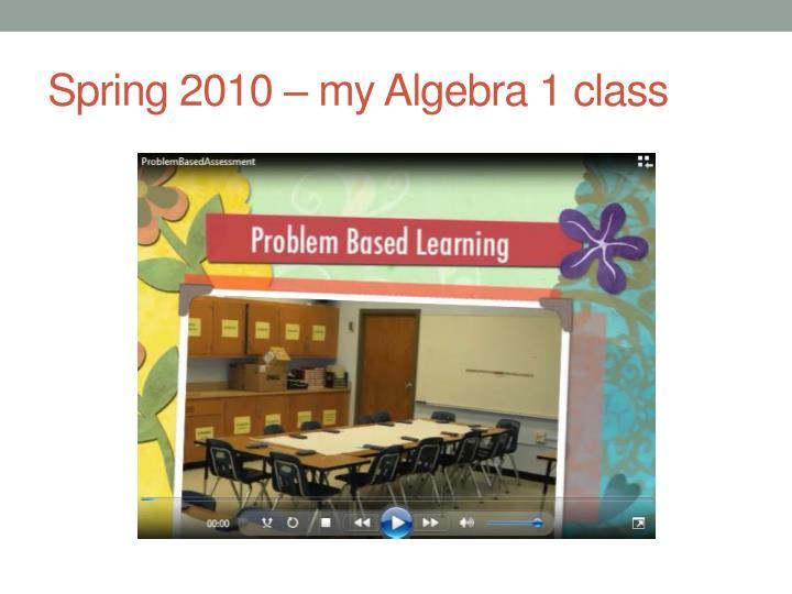 Spring 2010 – my Algebra 1 class