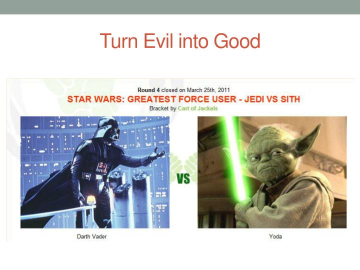 Turn Evil into Good