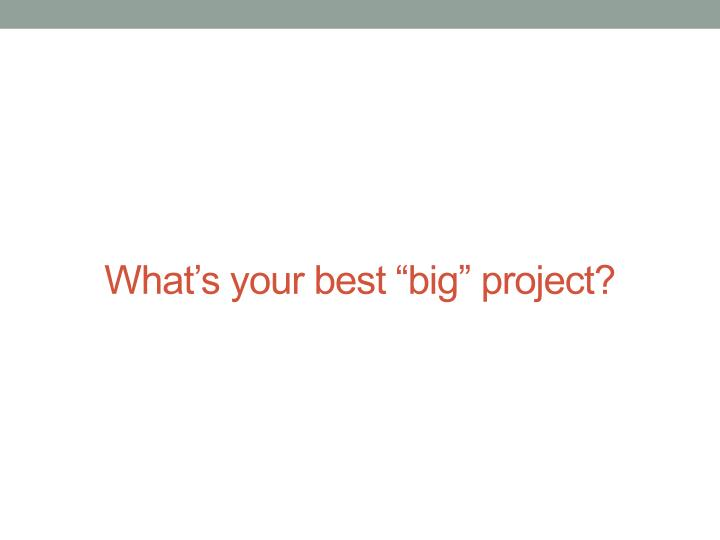 "What's your best ""big"" project?"