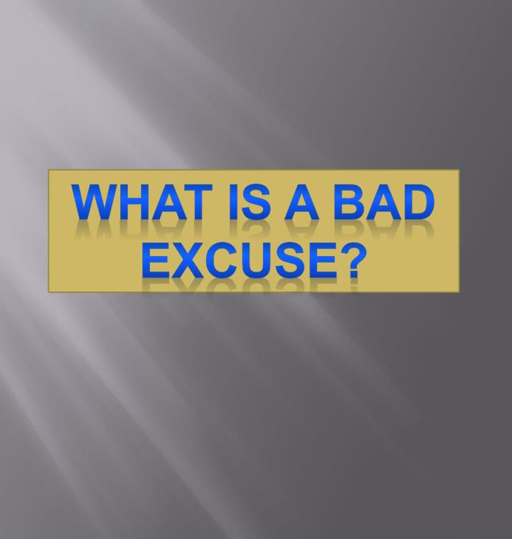 What is a bad excuse?