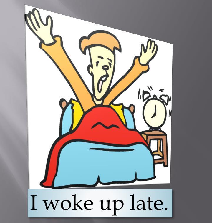 I woke up late.