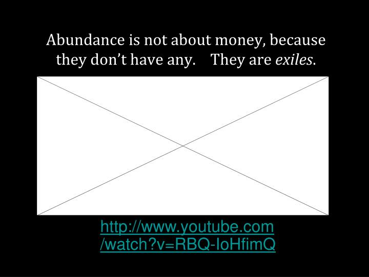 Abundance is not about money, because they don't have any.    They are