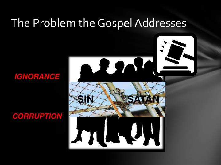 The Problem the Gospel Addresses