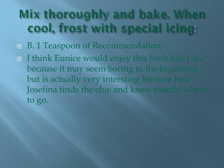 Mix thoroughly and bake. When cool, frost with special icing