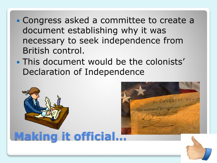 Congress asked a committee to create a document establishing why it was necessary to seek independence from British control.