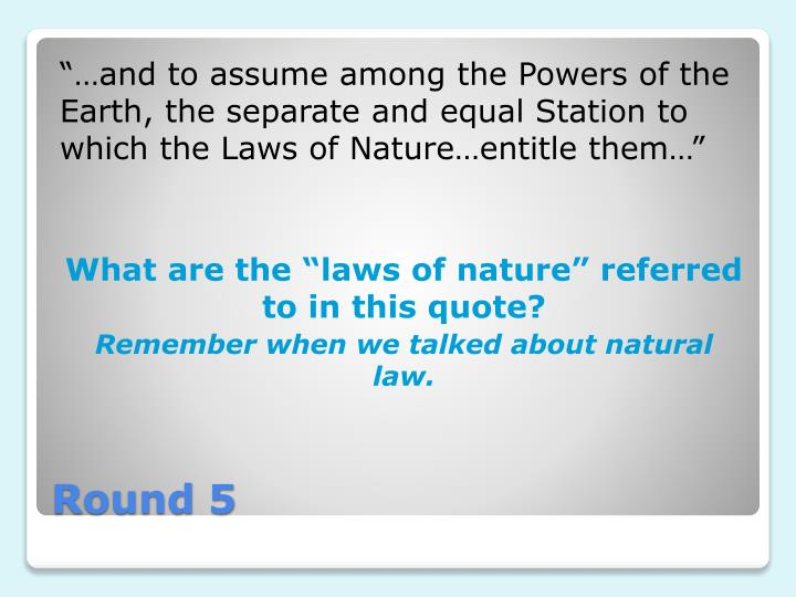 """…and to assume among the Powers of the Earth, the separate and equal Station to which the Laws of Nature…entitle them…"""