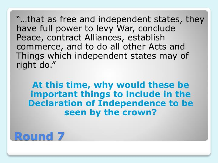 """…that as free and independent states, they have full power to levy War, conclude Peace, contract Alliances, establish commerce, and to do all other Acts and Things which independent states may of right do."""