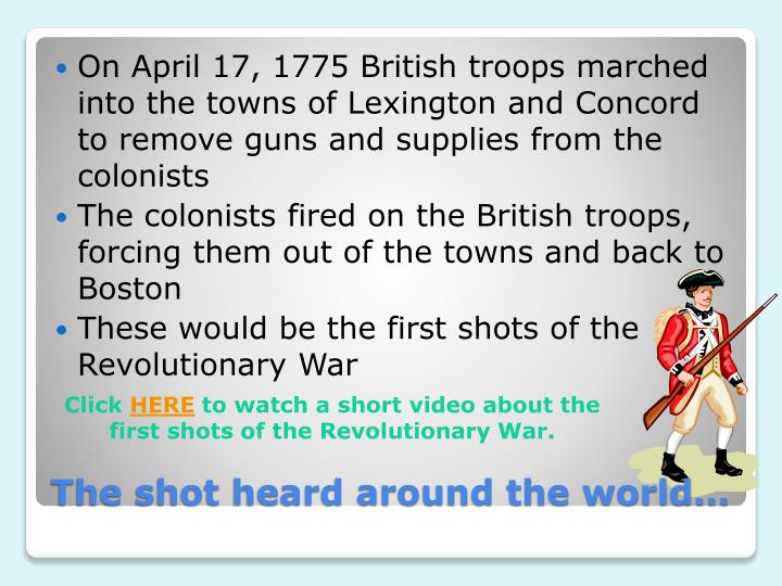 On April 17, 1775 British troops marched into the towns of Lexington and Concord to remove guns and supplies from the colonists
