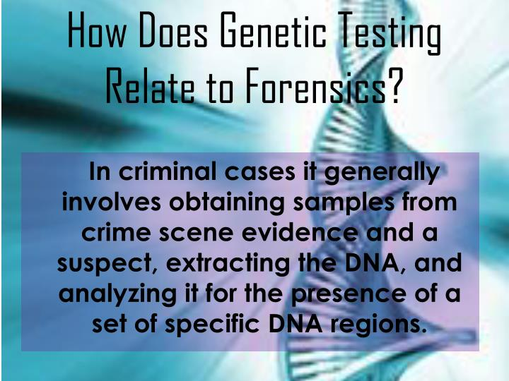 How Does Genetic Testing Relate to Forensics?