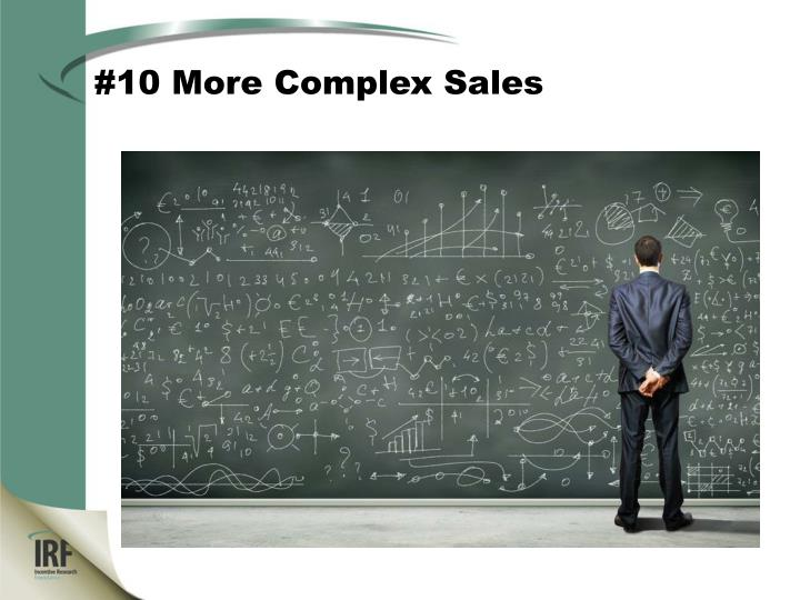 #10 More Complex Sales