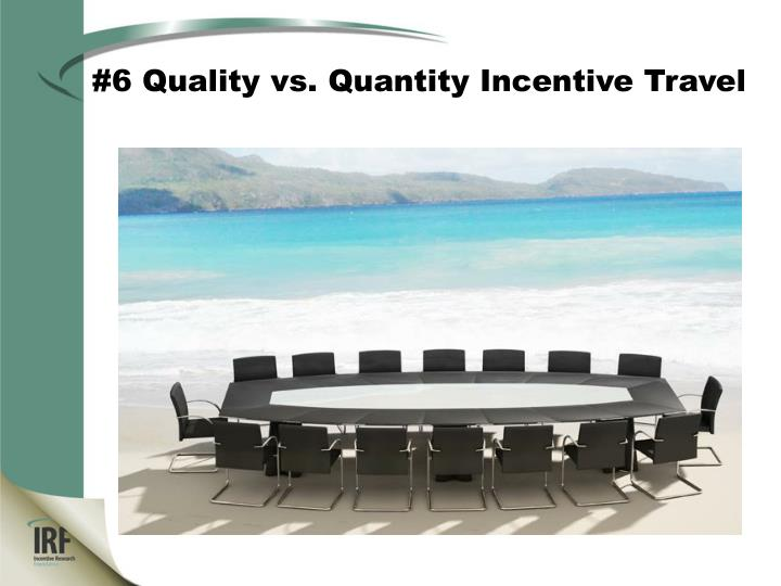 #6 Quality vs. Quantity Incentive Travel