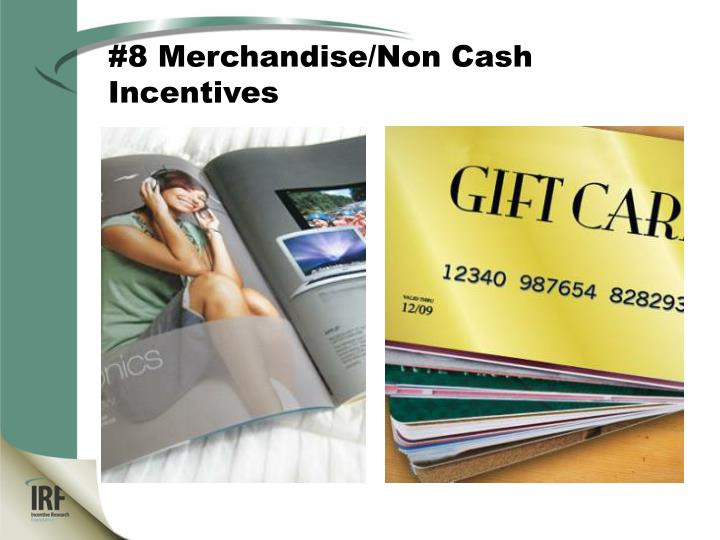 #8 Merchandise/Non Cash Incentives