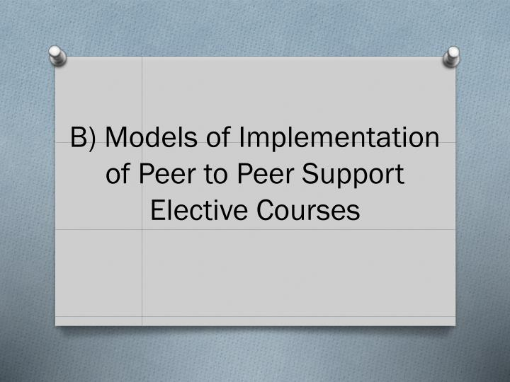 B) Models of Implementation of Peer to Peer Support Elective Courses