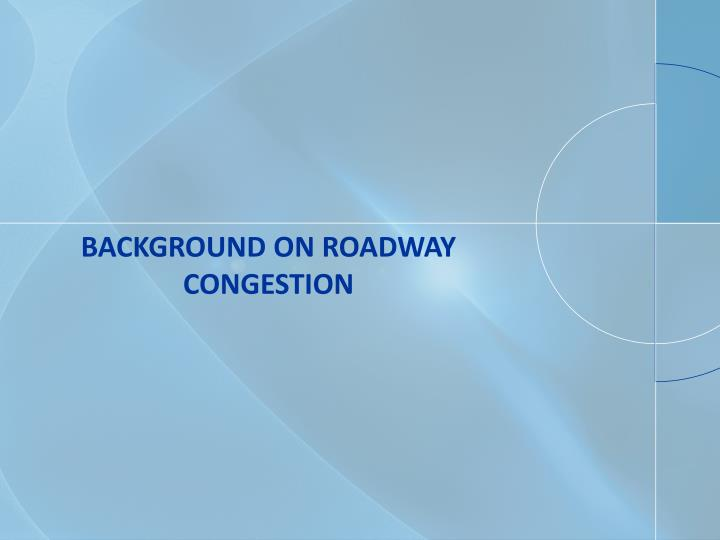 Background on roadway congestion
