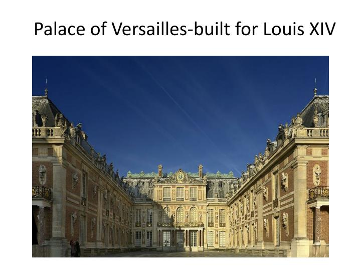 Palace of Versailles-built for Louis XIV