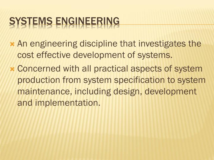 An engineering discipline that investigates the cost effective development of systems.