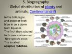 5 biogeography global distribution of plants and animals continental drift